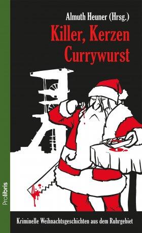 Killer, Kerzen, Currywurst. Hrsg. von Almuth Heuner
