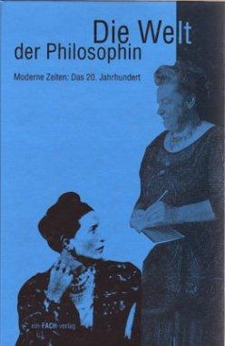 Die Welt der Philosophin / Moderne Zeiten: Das 20. Jahrhundert