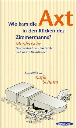 Hrsg. Rafik Schami, Wie kam die Axt in den Rücken des Zimmermanns?