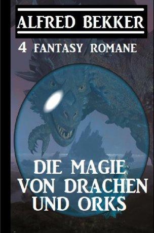Die Magie von Drachen und Orks: 4 Fantasy Romane