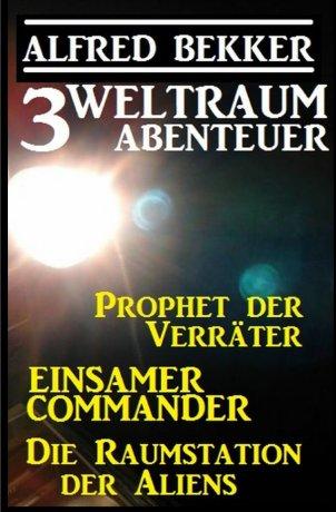 3 Weltraum-Abenteuer: Prophet der Verräter / Einsamer Commander / Die Raumstation der Aliens