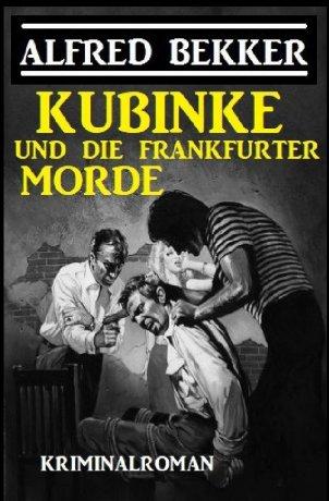 Kubinke und die Frankfurter Morde: Kriminalroman