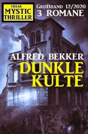 Dunkle Kulte: Mystic Thriller Großband 12/2020