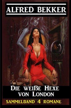 Die weiße Hexe von London: Sammelband 4 Romane