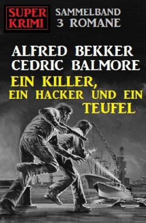 Ein Killer, ein Hacker und ein Teufel: Super Krimi Sammelband 3 Romane