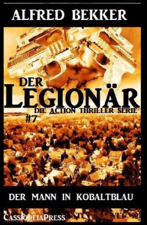 Der Mann in Kobaltblau: Der Legionär - Die Action Thriller Serie #7