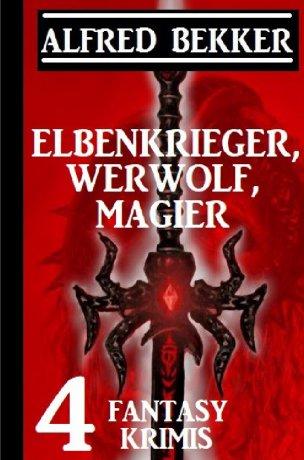 Elbenkrieger, Werwolf, Magier: Vier Fantasy Krimis