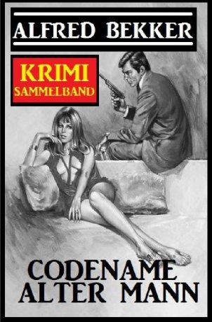 Codename Alter Mann: Krimi Sammelband