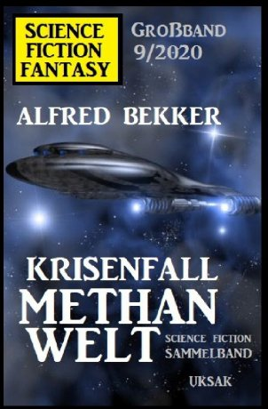 Krisenfall Methanwelt: Science Fiction Fantasy Großband 9/2020