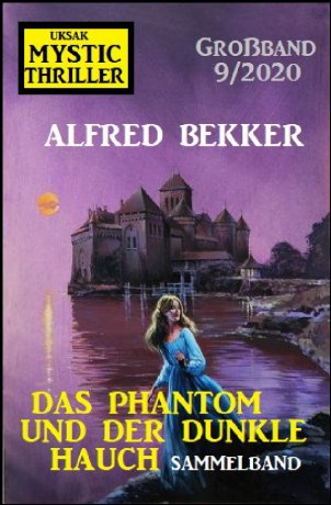Das Phantom und der dunkle Hauch: Mystic Thriller Großband 9/2020