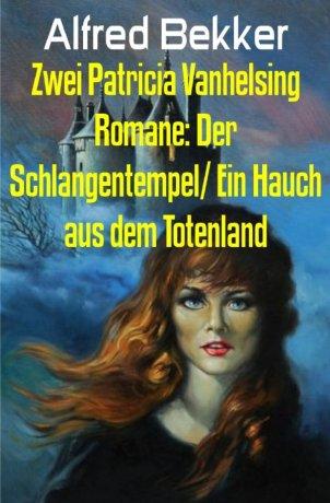 Zwei Patricia Vanhelsing Romane: Der Schlangentempel/ Ein Hauch aus dem Totenland