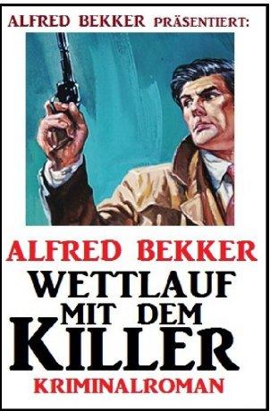 Wettlauf mit dem Killer: Kriminalroman