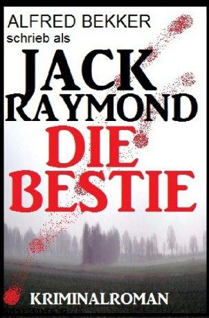 Jack Raymond - Die Bestie: Kriminalroman