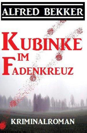 Kubinke im Fadenkreuz: Kriminalroman