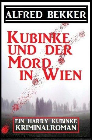 Kubinke und der Mord in Wien: Kriminalroman