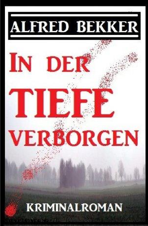 In der Tiefe verborgen: Kriminalroman