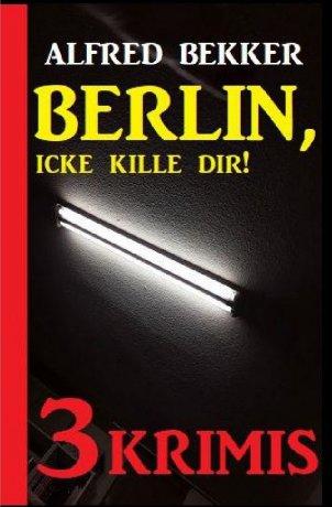 Berlin, icke kille dir! Drei Krimis