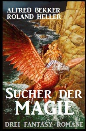 Sucher der Magie: Drei Fantasy Romane
