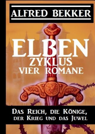 Elben-Zyklus – Vier Romane: Das Reich, die Könige, der Krieg und das Juwel