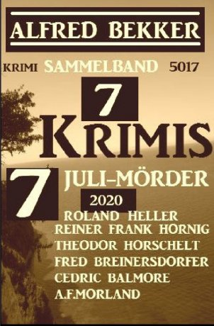 7 Krimis: 7 Juli-Mörder 2020: Krimi Sammelband 5017