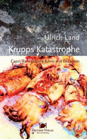 Krupps Katastrophe. Capri-/Ruhrgebietskrimi mit Rezepten