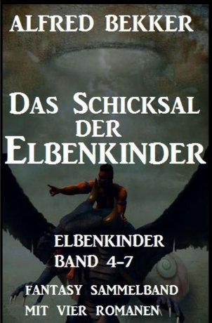 Das Schicksal der Elbenkinder: Elbenkinder Band 4-7: Fantasy Sammelband