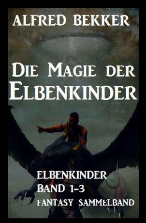 Die Magie der Elbenkinder: Elbenkinder Band 1-3: Fantasy-Sammelband