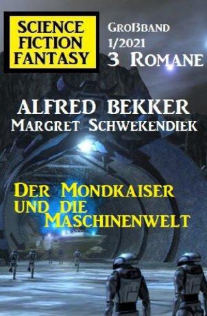 Der Mondkaiser und die Maschinenwelt: Science Fiction Fantasy Großband 1/2021