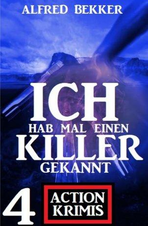 Ich hab mal einen Killer gekannt: 4 Action Krimis