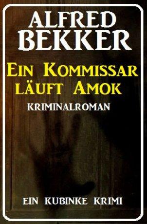 Ein Kommissar läuft Amok: Ein Kubinke Krimi