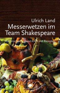 Messerwetzen im Team Shakespeare. Historischer Englandkrimi mit Rezepten