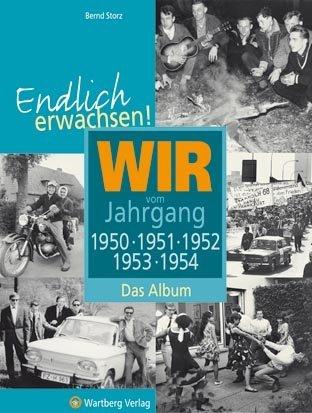 Endlich erwachsen! Wir vom Jahrgang 1950, 1951, 1952, 1953, 1954 - Das Album