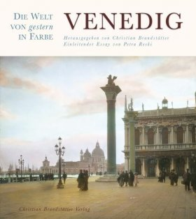 Venedig - Die Welt von gestern in Farbe