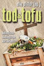 Tod und Tofu (Elke Pistor, Hrsg.)