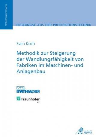 Methodik zur Steigerung der Wandlungsfähigkeit von Fabriken im Maschinen- und Anlagenbau