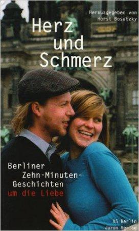 Herz und Schmerz: Berliner Zehn-Minuten-Geschichten um die Liebe