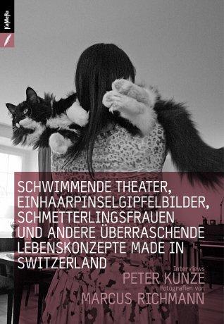 Schwimmende Theater, Einhaarpinsel-Mattehorn-Bilder und Schmetterlingfrauen: Lebenskonzepte made in Switzerland