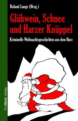 Glühwein, Schnee und Harzer Knüppel (Hrsg. Roland Lange)