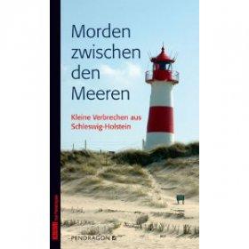 Morden Zwischen den Meeren. Kleine Verbrechen aus Schleswig-Holstein