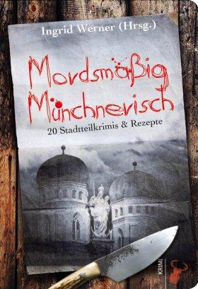 Mordsmäßig Münchnerisch: 20 Stadtteilkrimis & Rezepte
