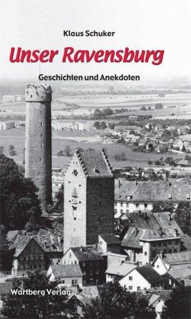 Unser Ravensburg - Geschichten und Anekdoten